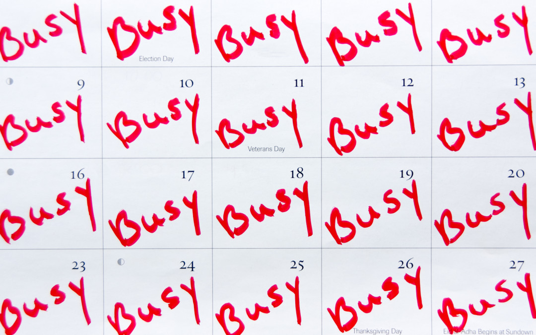 Our schedules are filled to the brim
